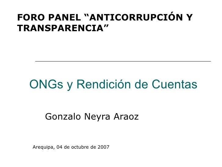 """FORO PANEL """"ANTICORRUPCIÓN YTRANSPARENCIA"""" ONGs y Rendición de Cuentas      Gonzalo Neyra Araoz  Arequipa, 04 de octubre d..."""