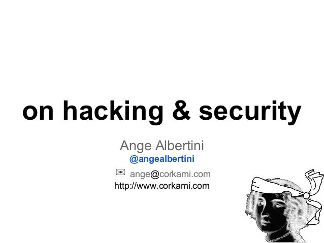on hacking & security Ange Albertini @angealbertini  ✉ ange@corkami.com http://www.corkami.com