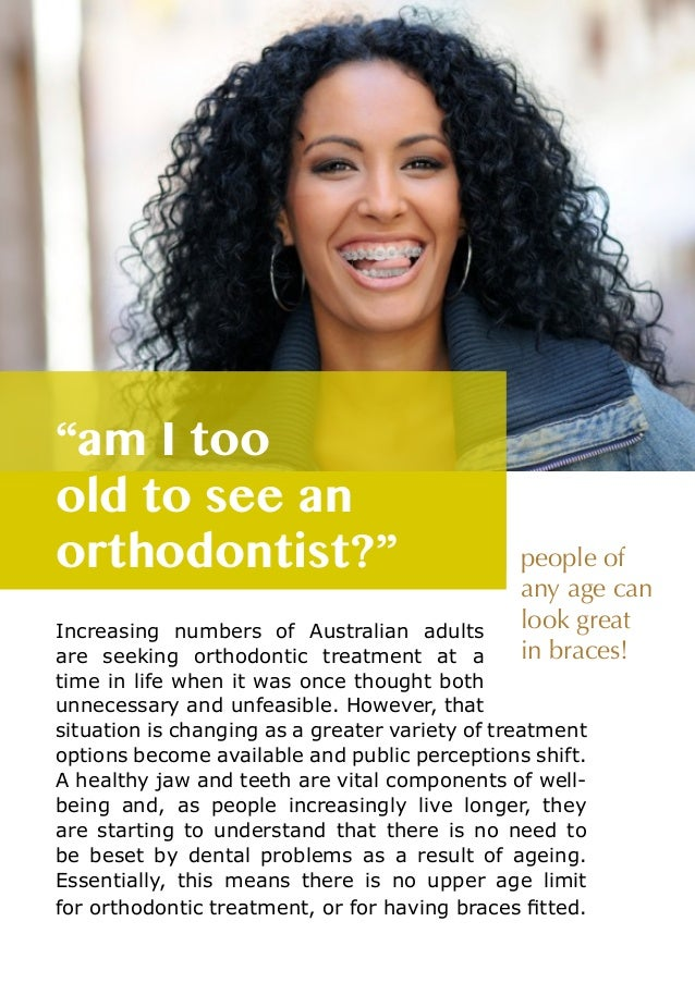"""""""am I too old to see an orthodontist?""""  people of any age can look great in braces!  Increasing numbers of Australian adul..."""