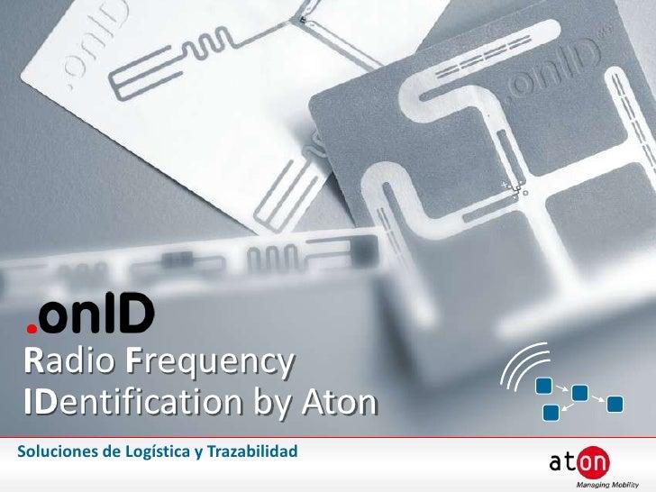 Radio Frequency IDentification byAton<br />Soluciones de Logística y Trazabilidad<br />