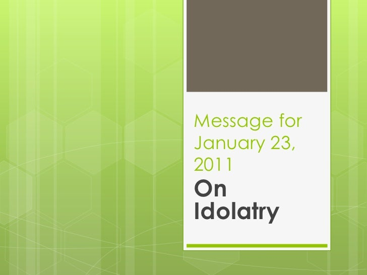 Message forJanuary 23, 2011<br />On Idolatry<br />