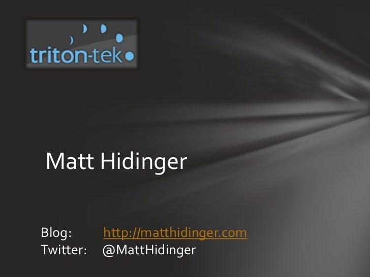 Matt Hidinger<br />Blog:           http://matthidinger.com<br />Twitter:     @MattHidinger<br />