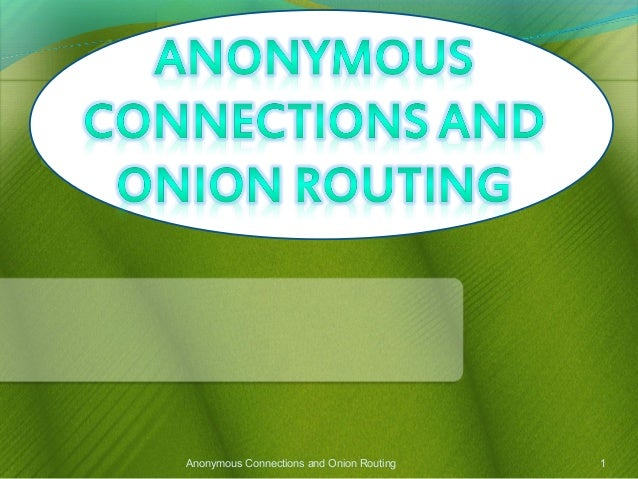 Anonymous Connections and Onion Routing  1