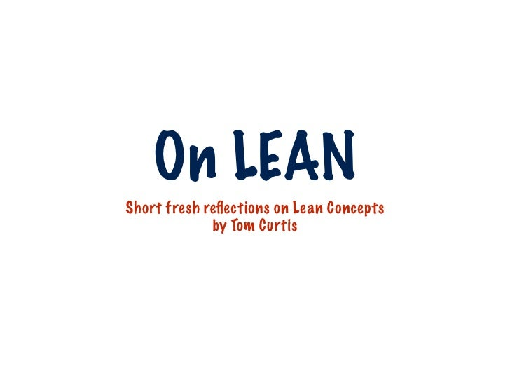 On LEAN Short fresh reflections on Lean Concepts              by Tom Curtis