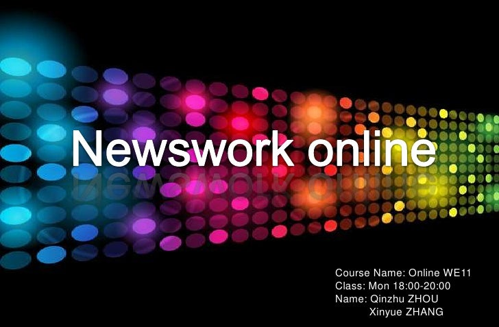 Newsworkonline<br />           Course Name: Online WE11<br />    Class: Mon 18:00-20:00<br />Name: Qinzhu ZHOU<br />      ...
