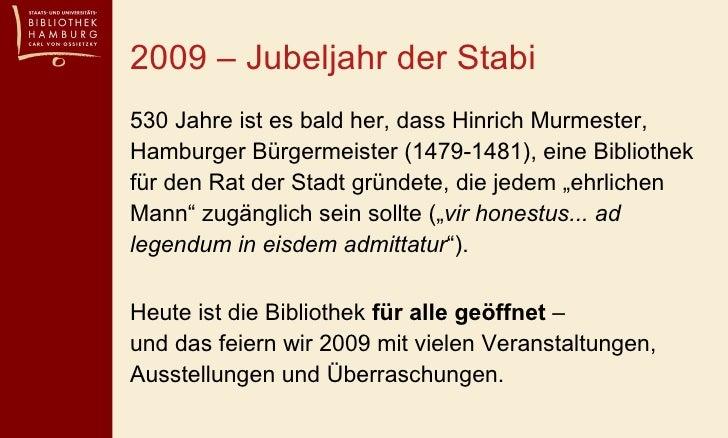 2009 – Jubeljahr der Stabi <ul><li>530 Jahre ist es bald her, dass Hinrich Murmester, Hamburger Bürgermeister (1479-1481),...