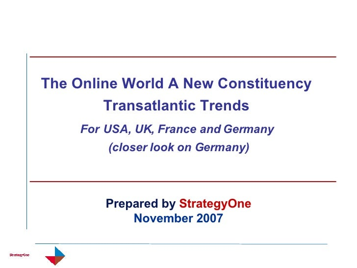 The Online World A New Constituency  Transatlantic Trends  For   USA, UK, France and Germany  (closer look on Germany) Pre...
