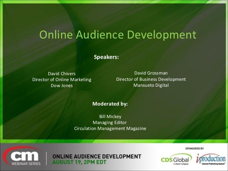 Online Audience Development David Chivers Director of Online Marketing Dow Jones David Grossman Director of Business Devel...