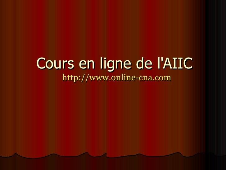 Cours en ligne de l'AIIC  http://www.online-cna.com