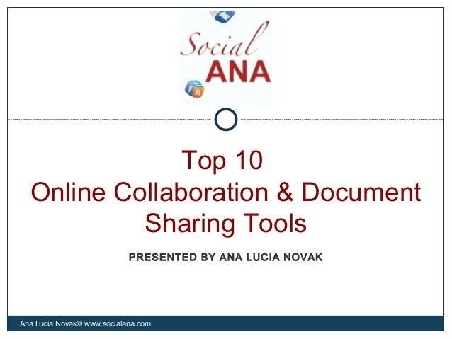 Top 10Online Collaboration & DocumentSharing ToolsAna Lucia Novak© www.socialana.comPRESENTED BY ANA LUCIA NOVAK
