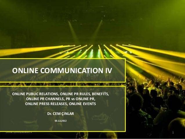 ONLINE COMMUNICATION IV     ONLINE PUBLIC RELATIONS, ONLINE PR RULES, BENEFITS,            ONLINE PR CHANNELS, PR vs ONLIN...