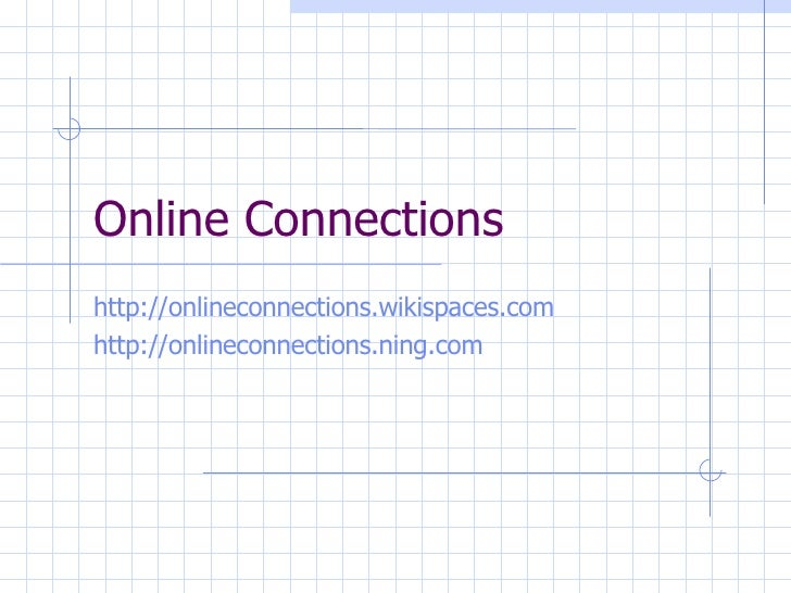 Online Connections http://onlineconnections.wikispaces.com   http://onlineconnections.ning.com