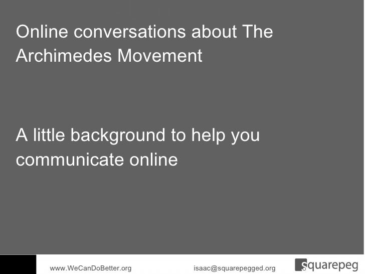 Online conversations about The Archimedes Movement www.WeCanDoBetter.org  [email_address] A little background to help you ...