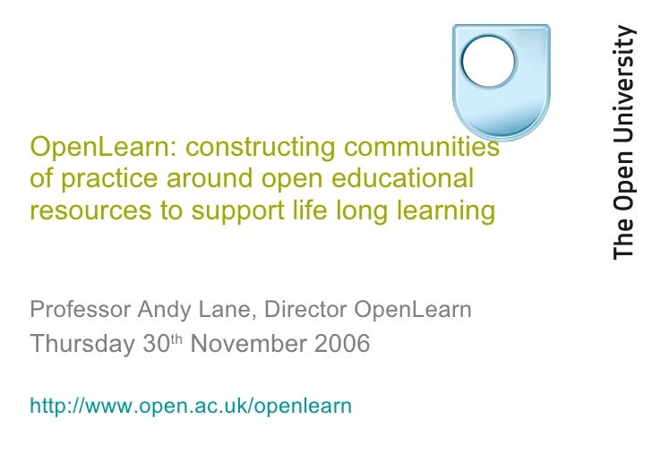 OpenLearn: constructing communities of practice around open educational resources to support life long learning Professor ...