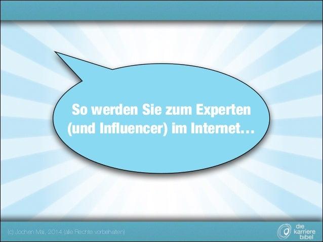 So werden Sie zum Experten (und Influencer) im Internet…  (c) Jochen Mai, 2014 (alle Rechte vorbehalten)
