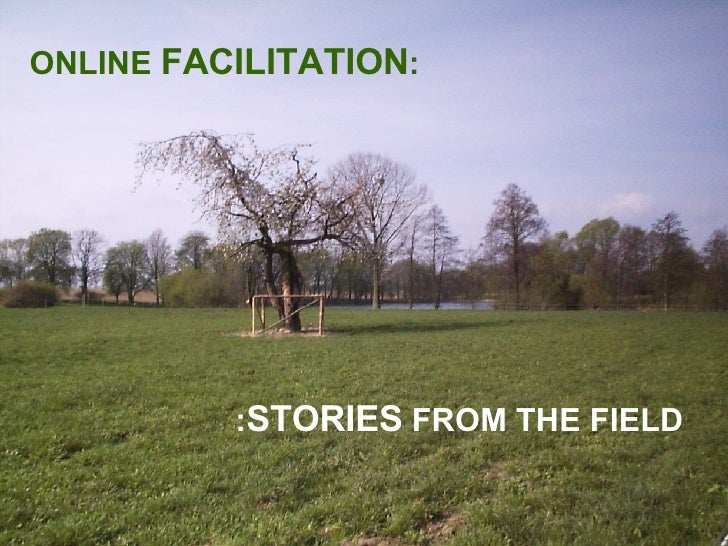 : STORIES  FROM THE FIELD ONLINE  FACILITATION :