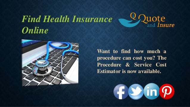 find health insuranceonlinewant to find how much aprocedure can cost