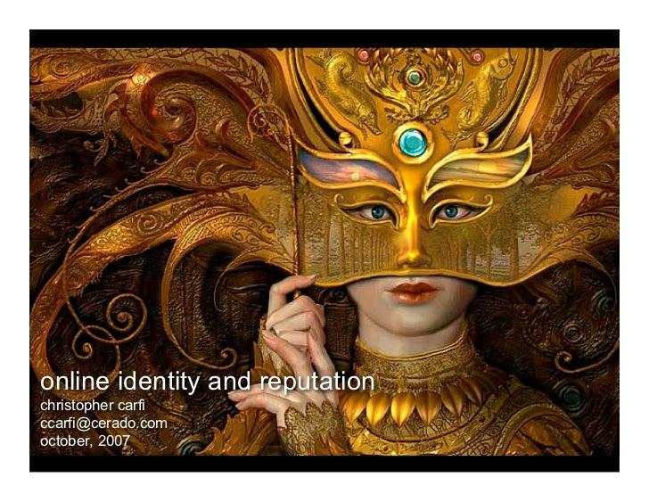 online identity and reputation christopher carfi ccarfi@cerado.com october, 2007