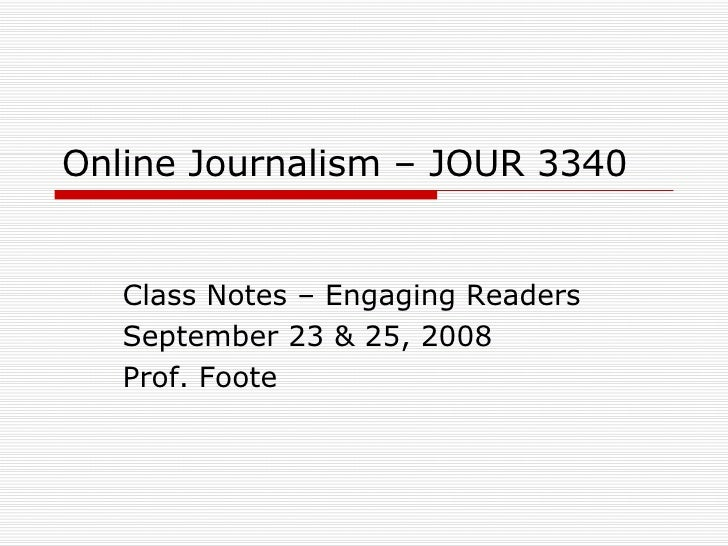 Online Journalism – JOUR 3340 Class Notes – Engaging Readers September 23 & 25, 2008 Prof. Foote