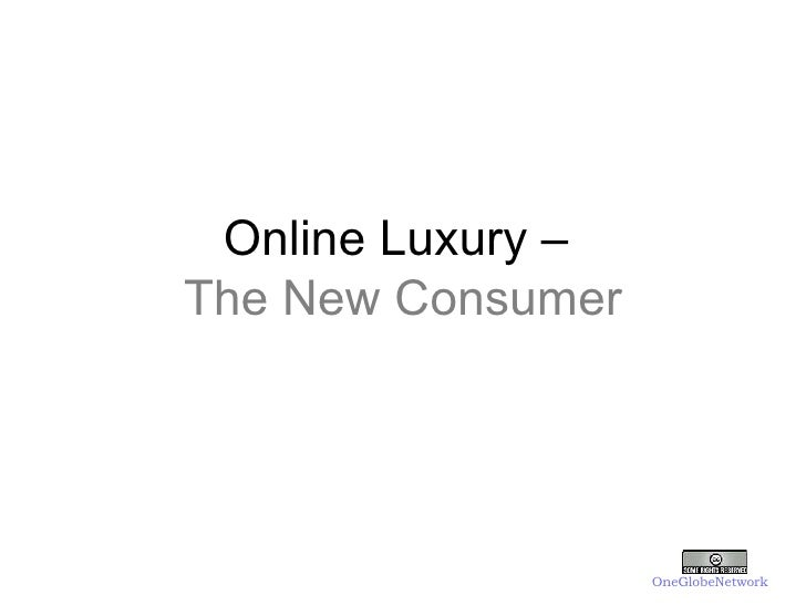Online Luxury  –  The New Consumer OneGlobeNetwork