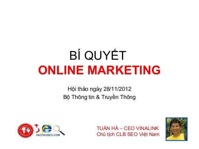 BÍ QUYẾTONLINE MARKETING    Hội thảo ngày 28/11/2012   Bộ Thông tin & Truyền Thông               TUẤN HÀ – CEO VINALINK   ...