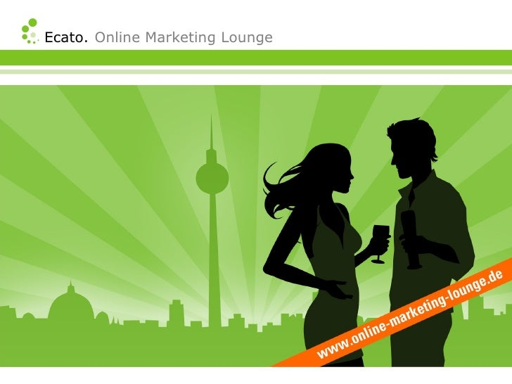 Ecato. Online Marketing Lounge      17.09.2008  Düsseldorf    20.11.2008  Berlin