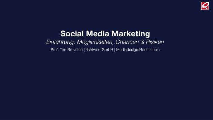 Social Media MarketingEinführung, Möglichkeiten, Chancen & Risiken Prof. Tim Bruysten  richtwert GmbH  Mediadesign Hochs...