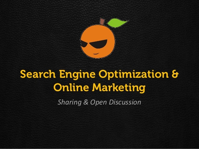 Search Engine Optimization &      Online Marketing      Sharing & Open Discussion