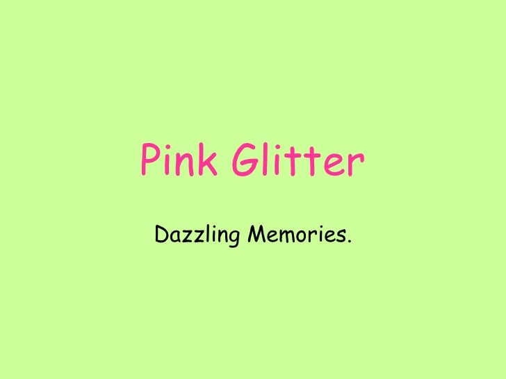 Pink Glitter Dazzling Memories.