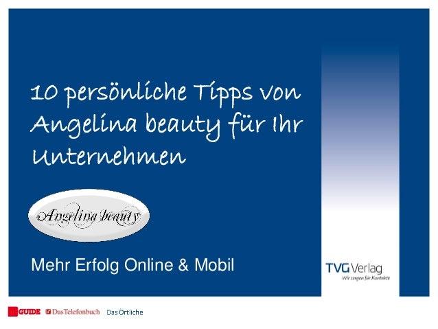 10 persönliche Tipps von Angelina beauty für Ihr Unternehmen Mehr Erfolg Online & Mobil