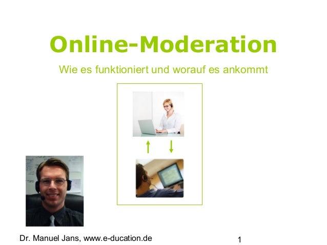 Dr. Manuel Jans, www.e-ducation.de 1 Online-Moderation Wie es funktioniert und worauf es ankommt