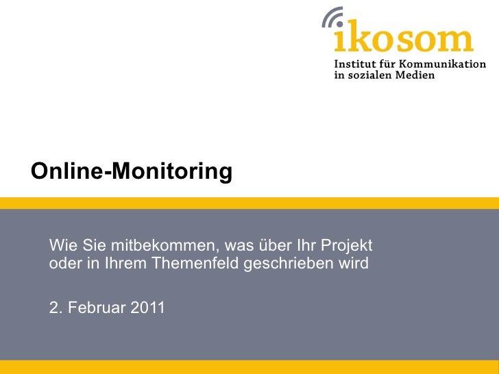 Online-Monitoring Wie Sie mitbekommen, was über Ihr Projekt oder in Ihrem Themenfeld geschrieben wird 2. Februar 2011