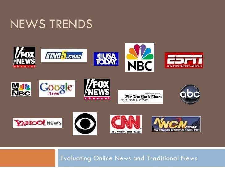 NEWS TRENDS Evaluating Online News and Traditional News