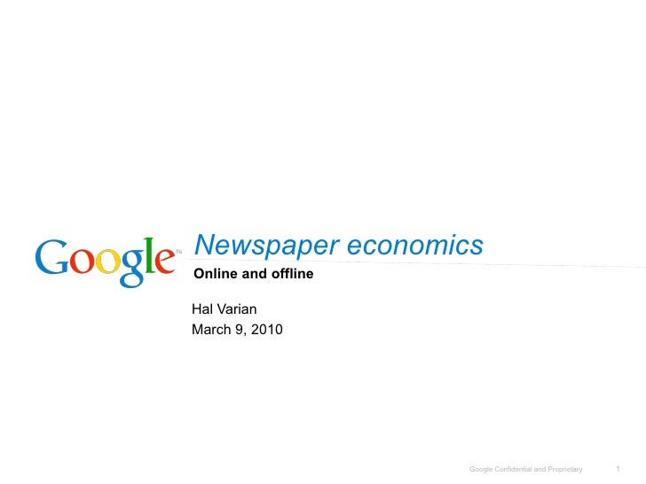 Newspaper economics Online and offline  Hal Varian March 9, 2010                          Google Confidential and Propriet...