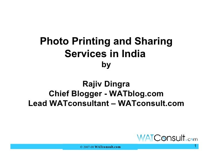 Photo Printing and Sharing Services in India   by Rajiv Dingra Chief Blogger - WATblog.com Lead WATconsultant – WATconsult...