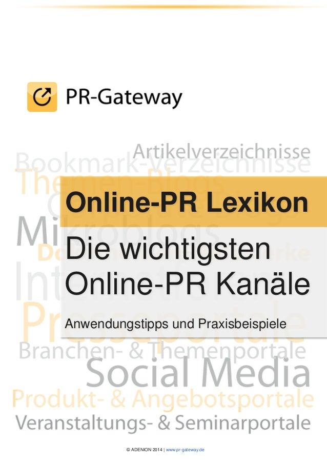 © ADENION 2014   www.pr-gateway.de Online-PR Lexikon Die wichtigsten Online-PR Kanäle Anwendungstipps und Praxisbeispiele