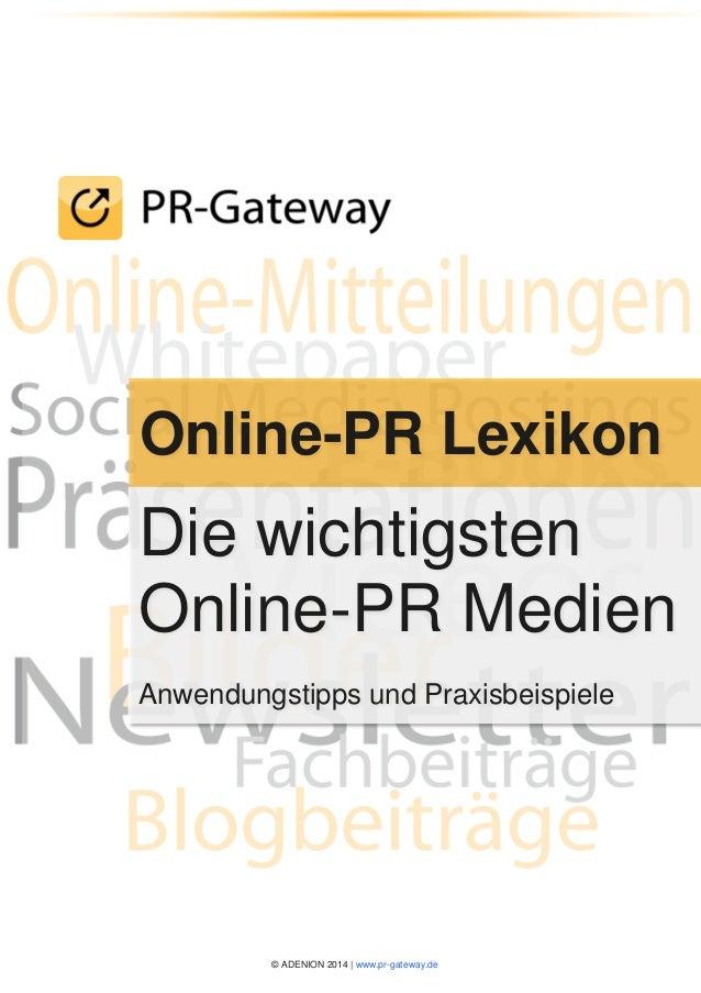 © ADENION 2014 | www.pr-gateway.de Online-PR Lexikon Die wichtigsten Online-PR Medien Anwendungstipps und Praxisbeispiele