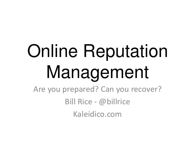 Online Reputation Management Are you prepared? Can you recover? Bill Rice - @billrice Kaleidico.com