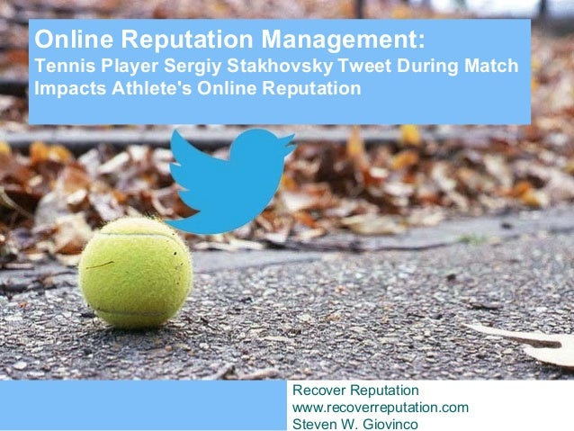 Online Reputation Management:Tennis Player Tweet During MatchImpacts Athletes OnlineReputationOnline Reputation Management...