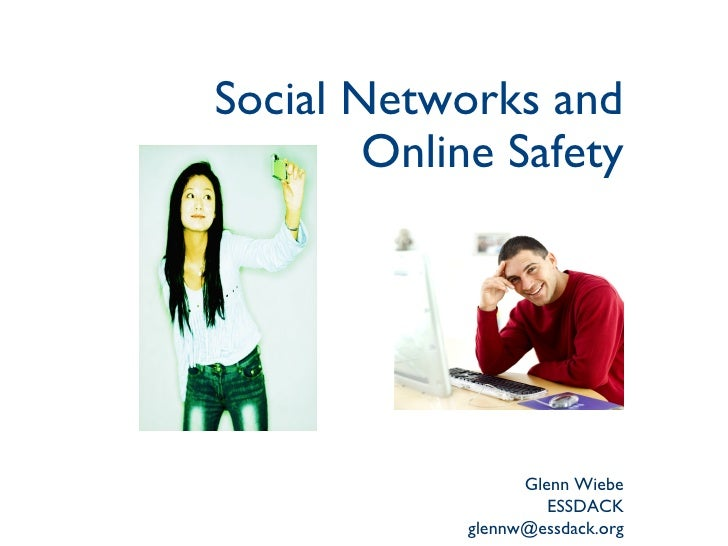 Social Networks and Online Safety Glenn Wiebe ESSDACK [email_address]