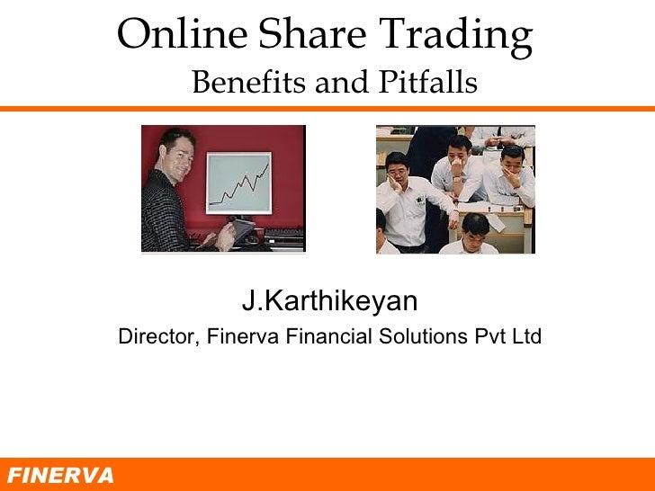 Online Share Trading     Benefits and Pitfalls J.Karthikeyan Director, Finerva Financial Solutions Pvt Ltd FINERVA