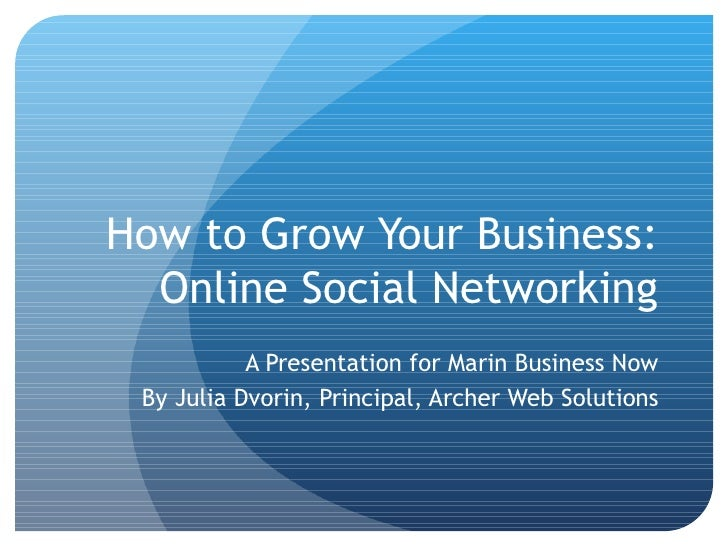 How to Grow Your Business:  Online Social Networking A Presentation for Marin Business Now By Julia Dvorin, Principal, Arc...