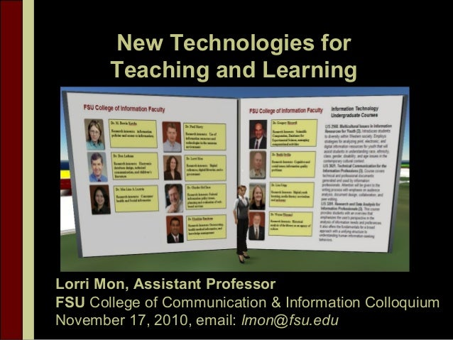 New Technologies for Teaching and Learning Lorri Mon, Assistant Professor FSU College of Communication & Information Collo...