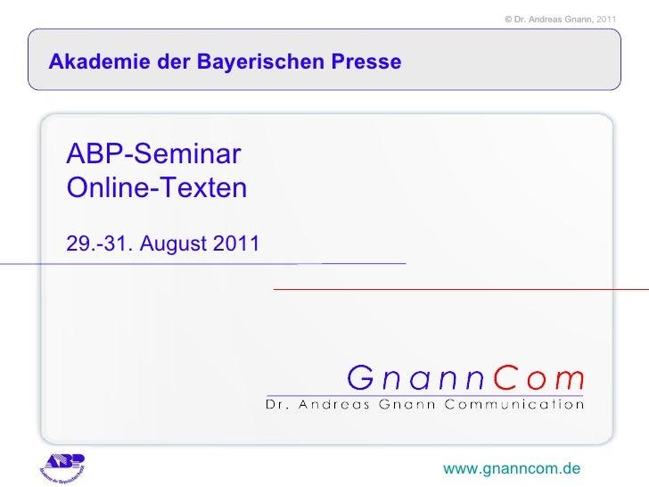ABP-Seminar  Online-Texten   29.-31. August 2011 www.gnanncom.de Akademie der Bayerischen Presse