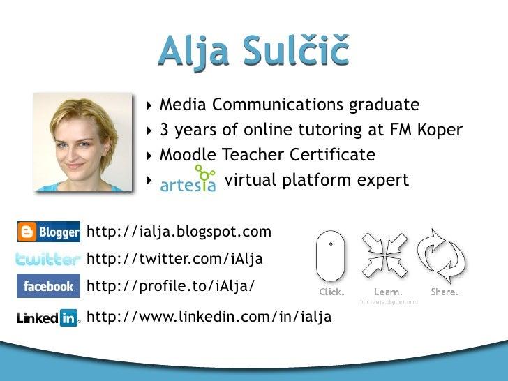 Alja Sulčič         ‣ Media Communications graduate         ‣ 3 years of online tutoring at FM Koper         ‣ Moodle Teac...