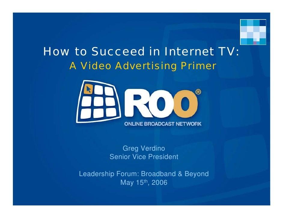 How to Succeed in Internet TV:     A Video Advertising Primer                     Greg Verdino              Senior Vice Pr...