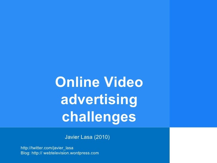 Javier Lasa (2010) http://twitter.com/javier_lasa  Blog: http:// webtelevision.wordpress.com Online Video advertising chal...