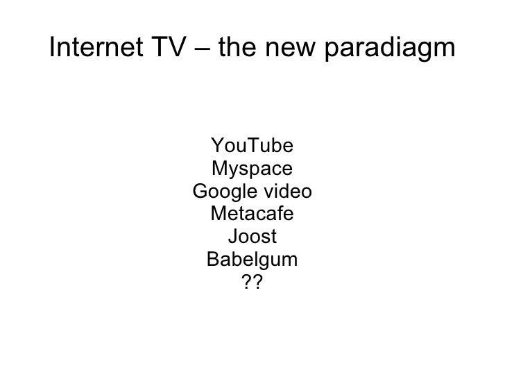 Internet TV – the new paradiagm YouTube Myspace Google video Metacafe Joost Babelgum ??