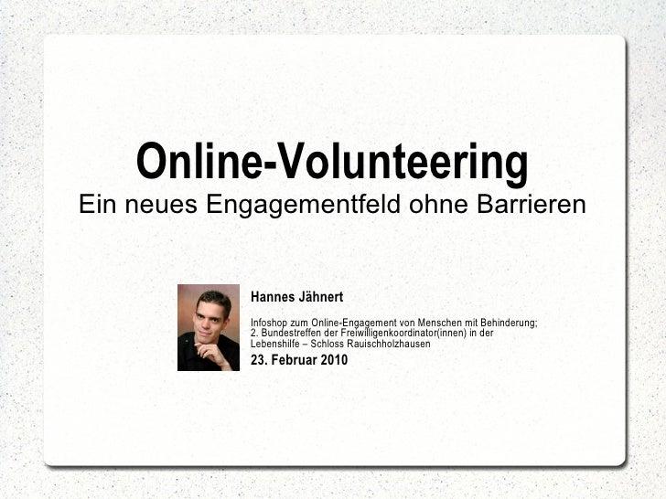 Online-Volunteering Ein neues Engagementfeld ohne Barrieren Hannes Jähnert  Infoshop zum Online-Engagement von Menschen mi...
