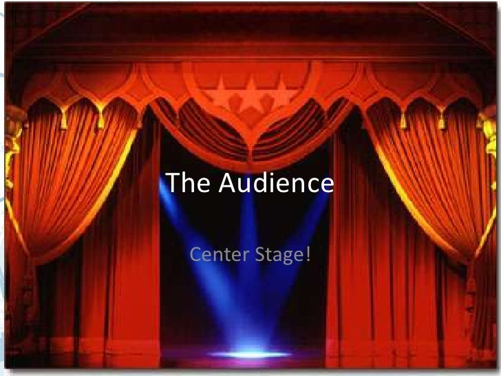 The Audience Center Stage!
